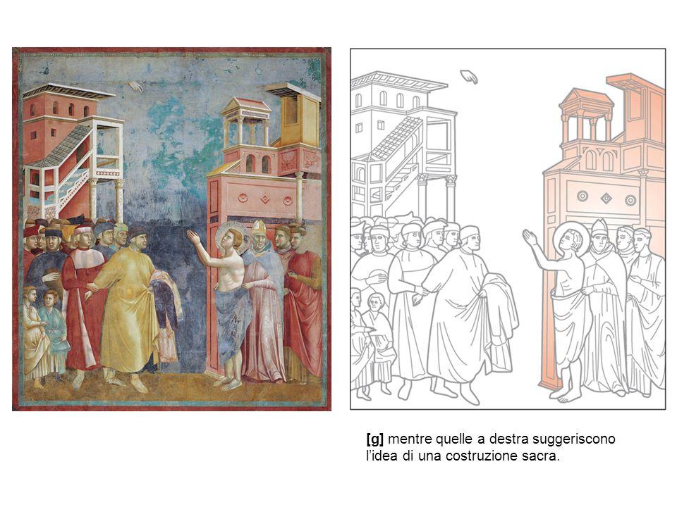 [g] mentre quelle a destra suggeriscono l'idea di una costruzione sacra.